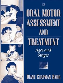 Oral Motor Assessment and Treatment: Ages and Stages, by Bahr 9780205297863