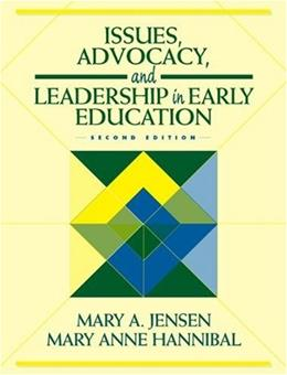 Issues, Advocacy, and Leadership in Early Education, by Jensen, 2nd Edition 9780205308118