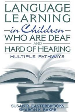 Language Learning in Children Who Are Deaf and Hard of Hearing: Multiple Pathways, by Easterbrooks 9780205331000