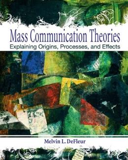 Mass Communication Theories: Explaining Origins, Processes, and Effects, by Defleur 9780205331727
