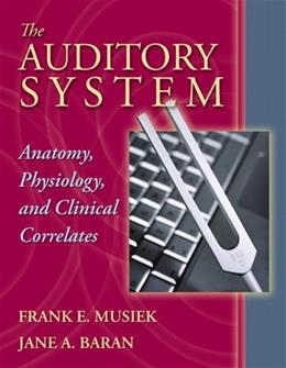 Auditory System: Anatomy, Physiology, and Clinical Correlates, by Musiek 9780205335534