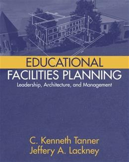 Educational Facilities Planning: Leadership, Architecture, and Management, by Tanner 9780205342464