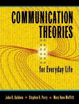 Communication Theories for Everyday Life, by Baldwin 9780205348060
