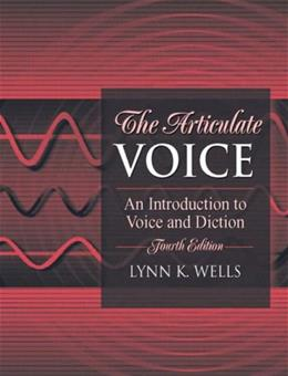 Articulate Voice: An Introduction to Voice and Diction, by Wells, 4th Edition 9780205380329