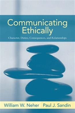 Communicating Ethically: Character, Duties, Consequences, and Relationships 1 9780205393633