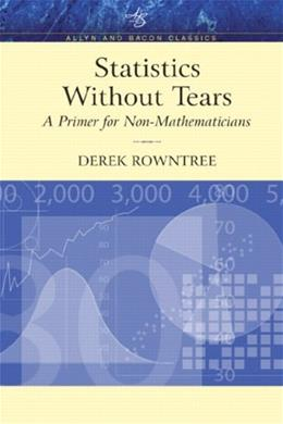 Statistics Without Tears: A Primer for Non Mathematicians, by Rowntree, Classic Edition 9780205395095
