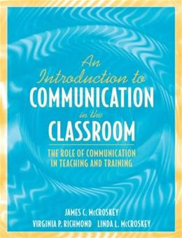 Introduction to Communication in the Classroom: The Role of Communication in Teaching and Training, by McCroskey 9780205396153