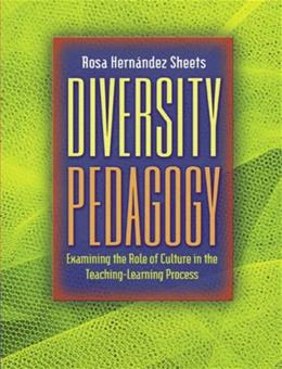 Diversity Pedagogy: Examining the Role of Culture in the Teaching Learning Process, by Sheets 9780205405558
