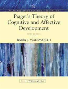 Piagets Theory of Cognitive and Affective Development: Foundations of Constructivism, by Wadsworth, 5th Edition 9780205406036