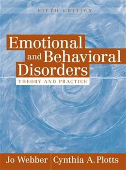 Emotional and Behavioral Disorders: Theory and Practice, by Webber, 5th Edition 9780205410668