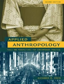 Applied Anthropology: Tools and Perspectives for Contemporary Practice, by Ervin, 2nd Edition 9780205414093