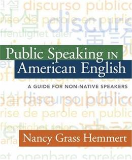 Public Speaking in American English: A Guide for Non Native Speakers, by Hemmert 9780205430994