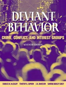 Deviant Behavior: Crime, Conflict, and Interest Groups, by McCaghy, 7th Edition 9780205447282