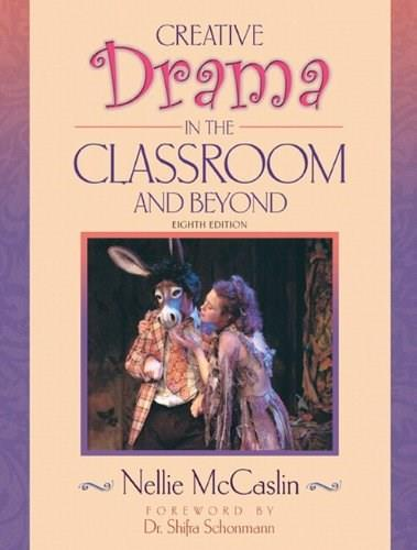 Creative Drama in the Classroom and Beyond, by McCaslin, 8th Edition 9780205451166