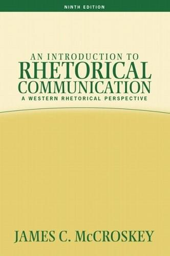 Introduction to Rhetorical Communication: A Western Rhetorical Perspective, by McCroskey, 9th Edition 9780205453511