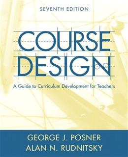 Course Design: A Guide to Curriculum Development for Teachers, by Posner, 7th Edition 9780205457663