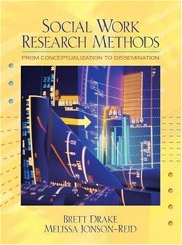Social Work Research Methods: From Conceptualization to Dissemination, by Drake 9780205460977