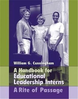 Handbook for Educational Leadership Interns: A Rite of Passage, by Cunningham 9780205464234