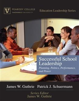 Successful School Leadership: Planning, Politics, Performance, and Power, by Guthrie 9780205469994
