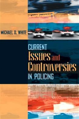 Current Issues and Controversies in Policing, by White 9780205470051