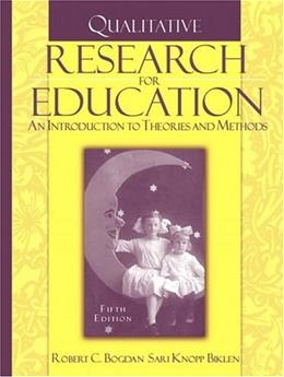 Qualitative Research for Education: An Introduction to Theories and Methods, by Bogdan, 5th Edition 9780205482931