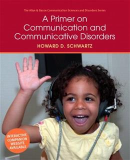 A Primer on Communication and Communicative Disorders (Allyn & Bacon Communication Sciences and Disorders) 1 9780205496365