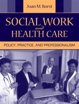 Social Work and Health Care: Policy, Practice, and Professionalism, by Borst 9780205498079