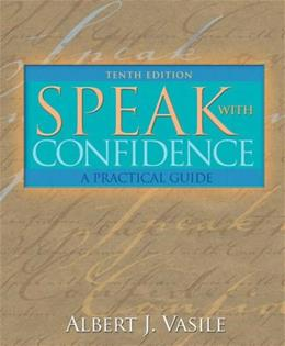 Speak with Confidence: A Practical Guide, by Vasile, 10th Edition 9780205498864