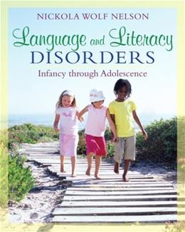 Language and Literacy Disorders: Infancy through Adolescence, by Nelson 9780205501786