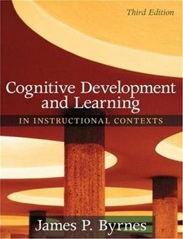 Cognitive Development and Learning in Instructional Contexts, by Byrnes, 3rd Edition 9780205507719