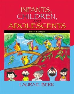 Infants, Children, and Adolescents, by Berk, 6th Edition 9780205511389