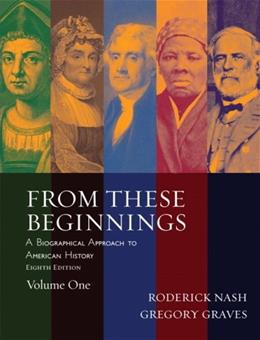 From These Beginnings, by Nash, 8th Edition, Volume 1 9780205519712