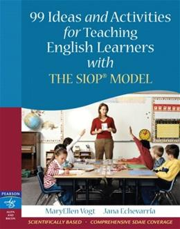 99 Ideas and Activities for Teaching English Learners with the SIOP Model, by Vogt 9780205521067