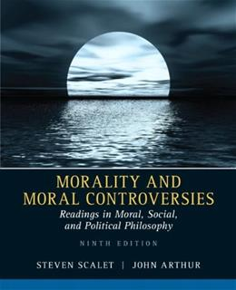 Morality and Moral Controversies: Readings in Moral, Social and Political Philosophy 9 9780205526215