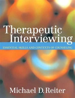 Therapeutic Interviewing: Essential Skills and Contexts of Counseling, by Reiter 9780205529513