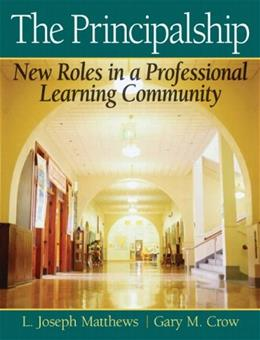 Principalship: New Roles in a Professional Learning Community, by Matthews 9780205545674