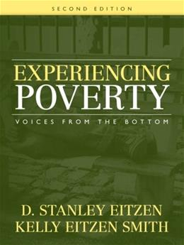 Experiencing Poverty: Voices from the Bottom, by Eitzen, 2nd Edition 9780205547951