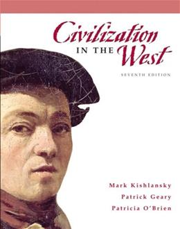 Civilization in the West, by Kishlansky, 7th Edition, Combined Volume 9780205556847