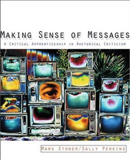 Making Sense of Messages: A Critical Apprenticeship in Rhetorical Criticism, by Stoner 9780205564514