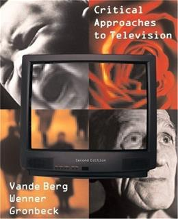 Critical Approaches to Television, by Van de Berg, 2nd Edition 9780205564668