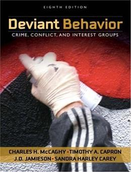 Deviant Behavior: Crime, Conflict, and Interest Groups, by McCaghy, 8th Edition 9780205570836