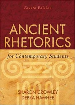 Ancient Rhetorics for Contemporary Students, by Crowley, 4th Edition 9780205574438