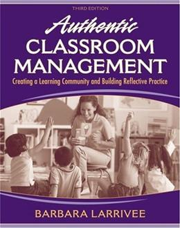 Authentic Classroom Management: Creating a Learning Community and Building Reflective Practice, by Larrivee, 3rd Edition 9780205578566