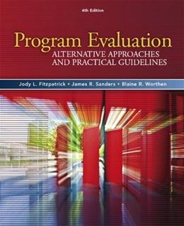Program Evaluation: Alternative Approaches and Practical Guidelines (4th Edition) 9780205579358