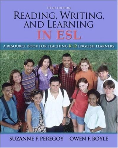 Reading, Writing and Learning in ESL: A Resource Book for Teaching K-12 English Learners, by Peregoy, 5th Edition 9780205593248