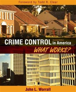 Crime Control in America: What Works?, by Worrall, 2nd Edition 9780205593392