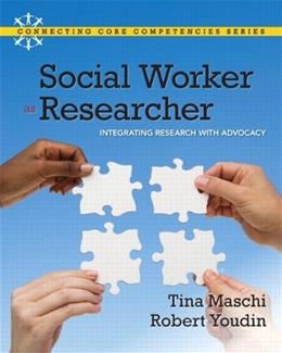 Social Worker as Researcher: Integrating Research with Advocacy, by Maschi 9780205594948