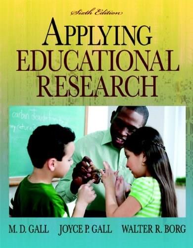 Applying Educational Research: How to Read, Do, and Use Research to Solve Problems of Practice, by Gall, 6th Edition 9780205596706