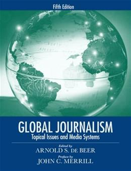 Global Journalism: Topical Issues and Media Systems, by De Beer, 5th Edition 9780205608119