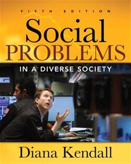 Social Problems in a Diverse Society, by Kendall, 5th Edition 9780205610365